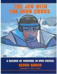 The Jew with the Iron Cross: A Record of Survival in WWII Russia, by Georg Rauch