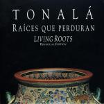 Tonalá: Raíces que perduran (Living Roots), bilingual edition (Editorial Agata 1994)